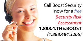Call 1.888.4.THE.BOOST for a free Security Risk Assessment now!